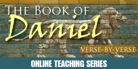 A Bible Study through the Book of Daniel – Verse by Verse Bible Teaching - Book of Daniel Bible Study - Book of Daniel Commentary