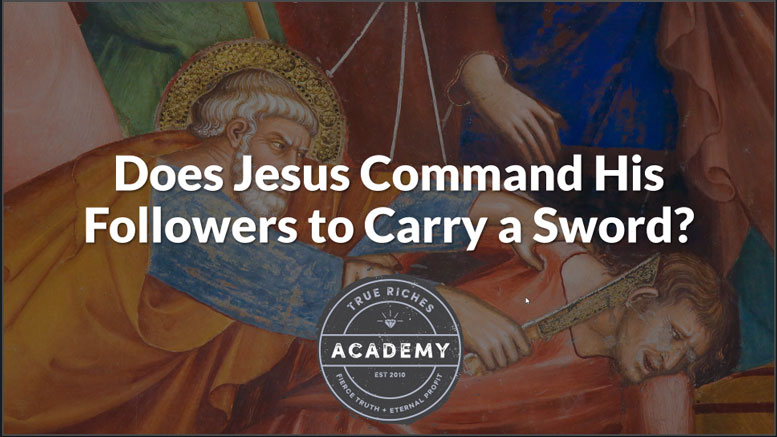 VIDEO TEACHING: Does Jesus Command His Followers To Carry A Sword?
