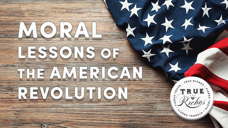 What are the Moral Lessons of the American Revolution?