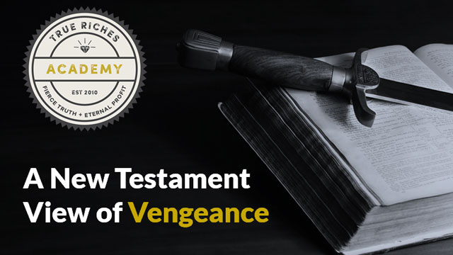 VIDEO TEACHING: A New Testament View of Vengeance