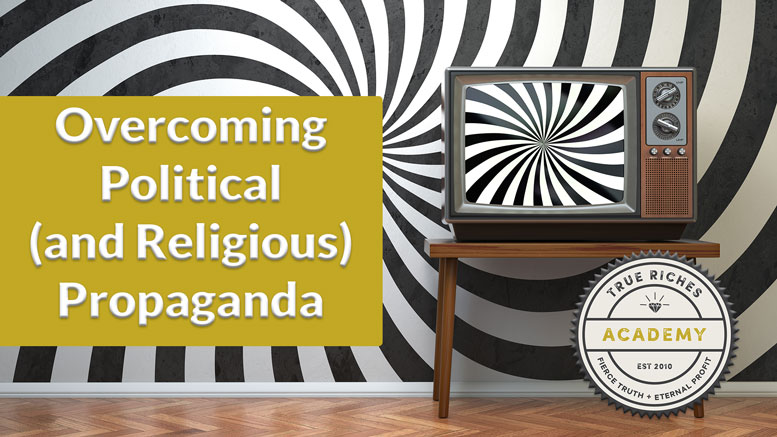 VIDEO TEACHING: Overcoming Political (And Religious) Propaganda