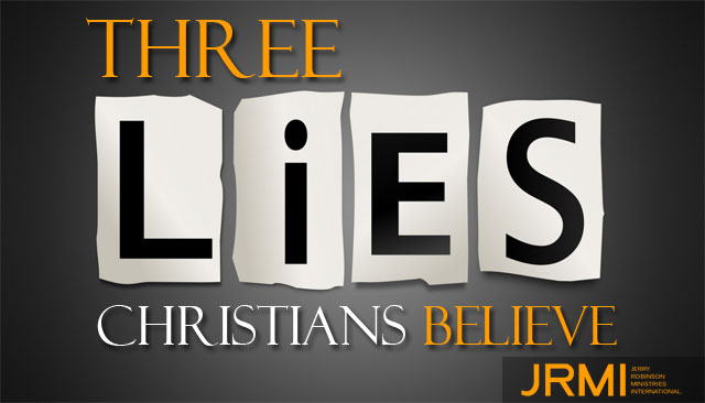 VIDEO TEACHING: Three Lies Christians Believe
