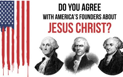 Do You Agree With America's Founders About Jesus Christ?