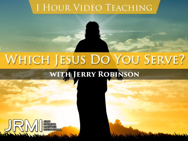 VIDEO TEACHING: Which Jesus Do You Serve?